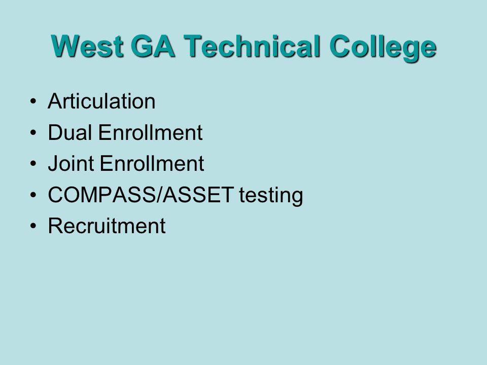 West GA Technical College Articulation Dual Enrollment Joint Enrollment COMPASS/ASSET testing Recruitment