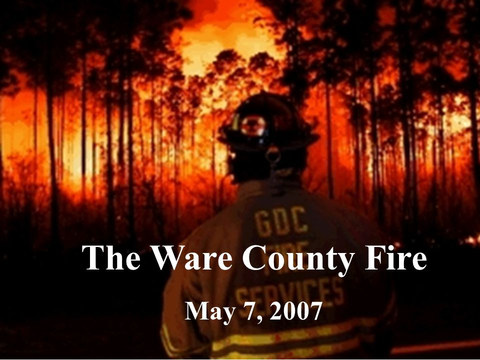The Ware County Fire May 7, 2007