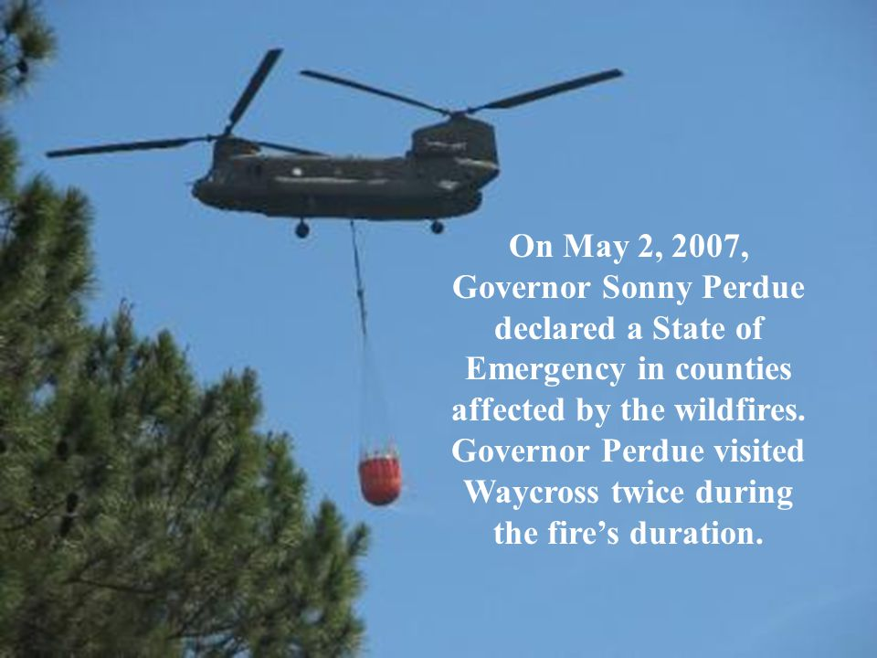 On May 2, 2007, Governor Sonny Perdue declared a State of Emergency in counties affected by the wildfires.