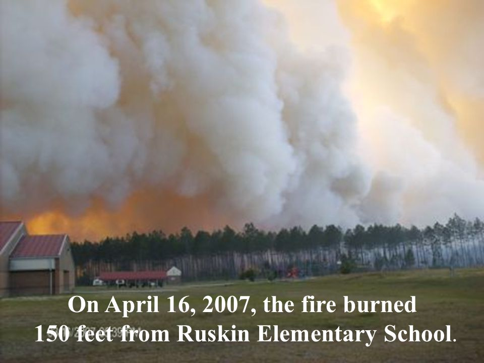 On April 16, 2007, the fire burned 150 feet from Ruskin Elementary School.