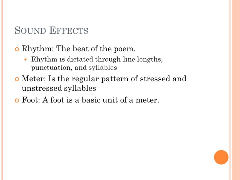 S OUND E FFECTS Rhythm: The beat of the poem.