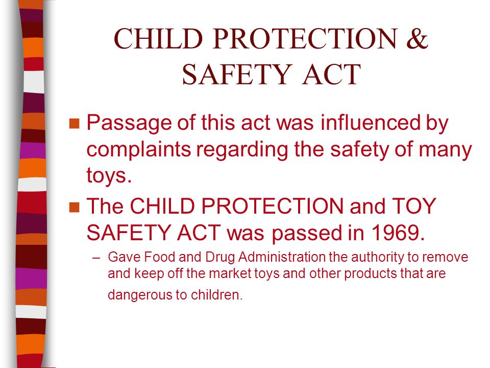 CHILD PROTECTION & SAFETY ACT Passage of this act was influenced by complaints regarding the safety of many toys.