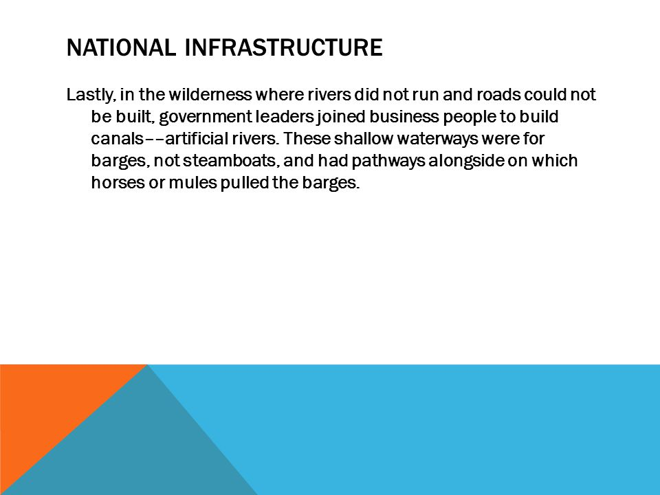 NATIONAL INFRASTRUCTURE Lastly, in the wilderness where rivers did not run and roads could not be built, government leaders joined business people to build canals––artificial rivers.
