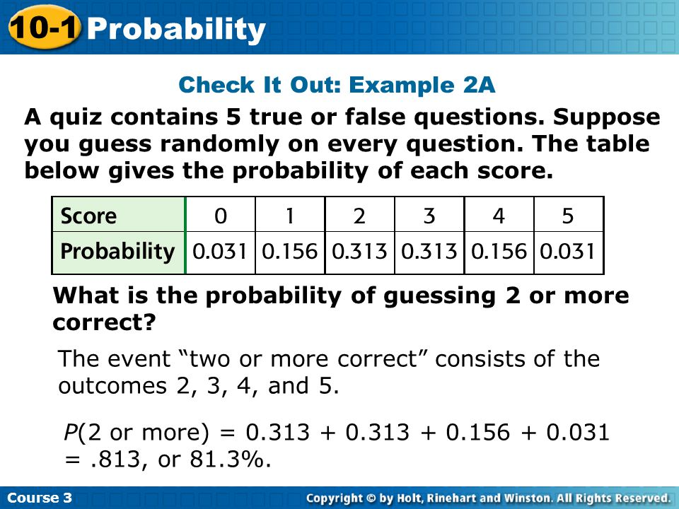 Check It Out: Example 2A Course 3 10-1 Probability What is the probability of guessing 2 or more correct.