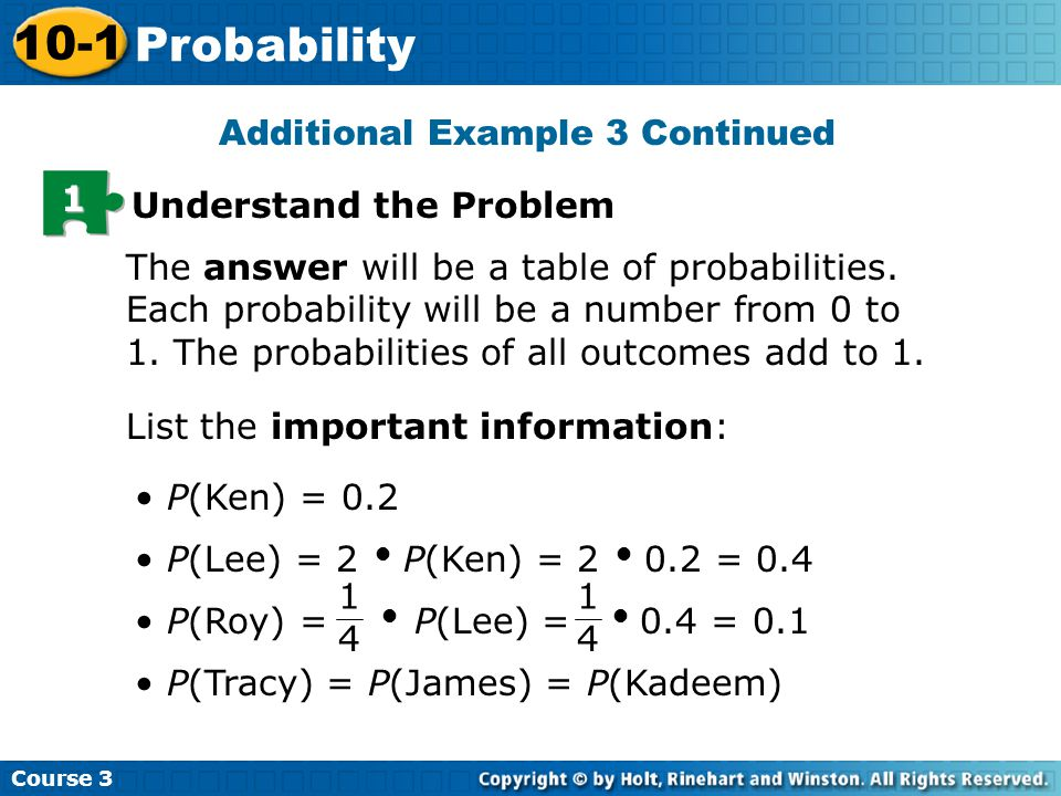 Additional Example 3 Continued Course 3 10-1 Probability 1 Understand the Problem The answer will be a table of probabilities.