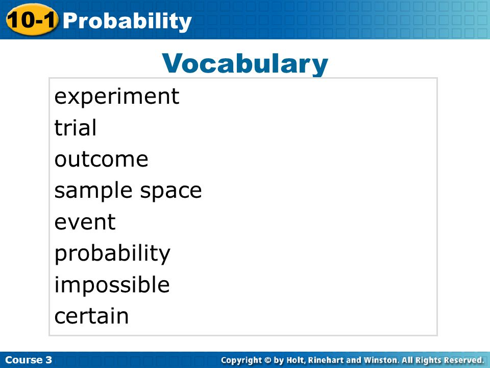Vocabulary experiment trial outcome sample space event probability impossible certain Insert Lesson Title Here Course 3 10-1 Probability