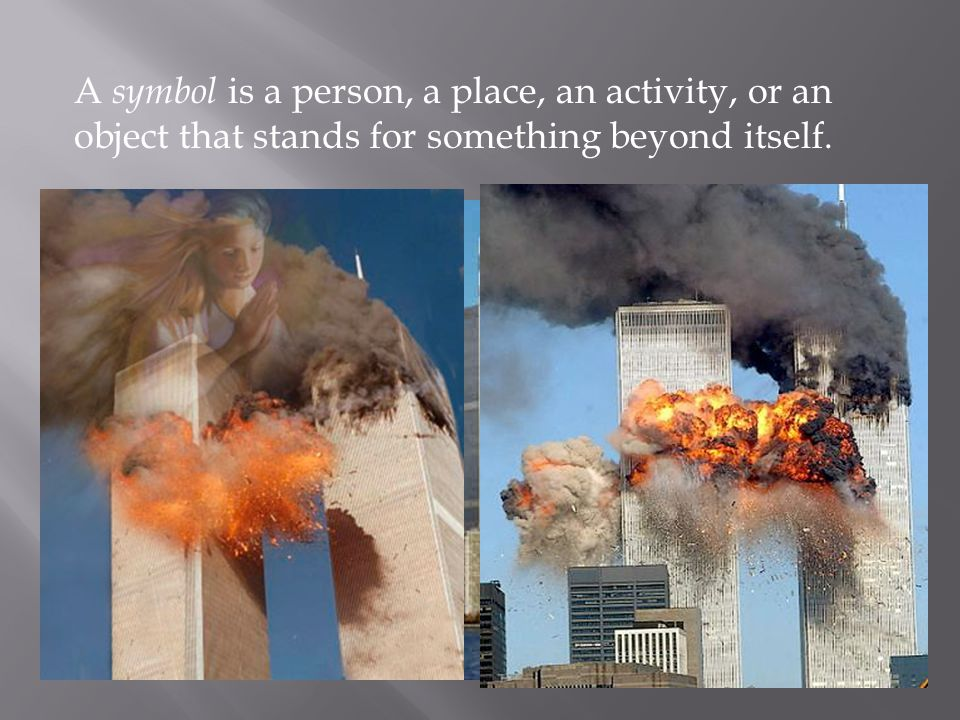A symbol is a person, a place, an activity, or an object that stands for something beyond itself.