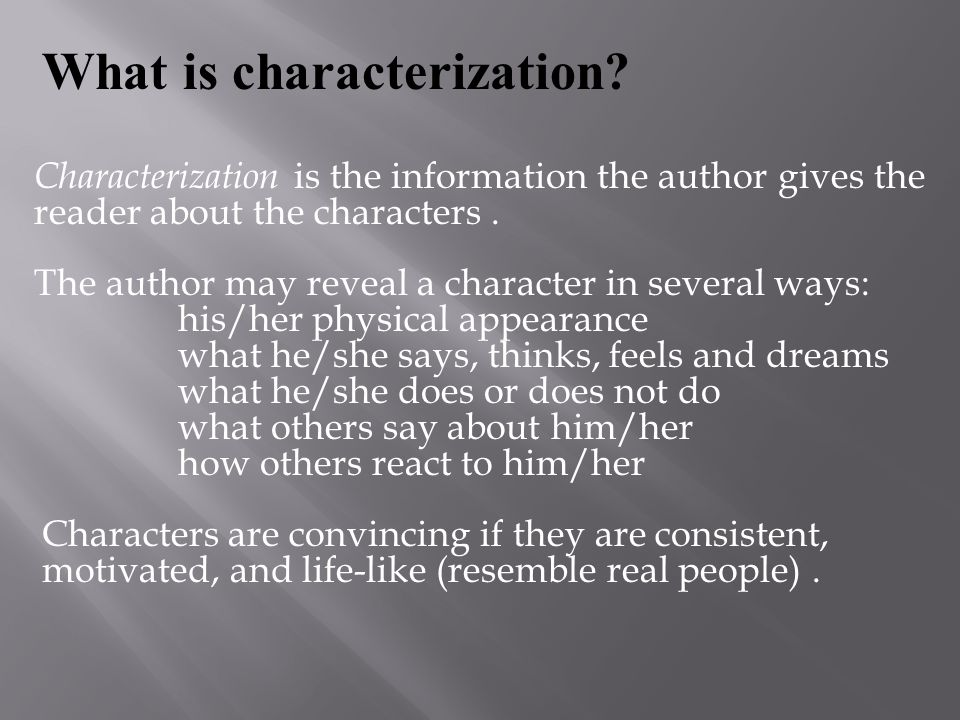 Indirect Characterization uses  physical appearance  speech, thoughts, feelings, or actions of the character  speech, thoughts, feelings, or actions of other characters to reveal a character.