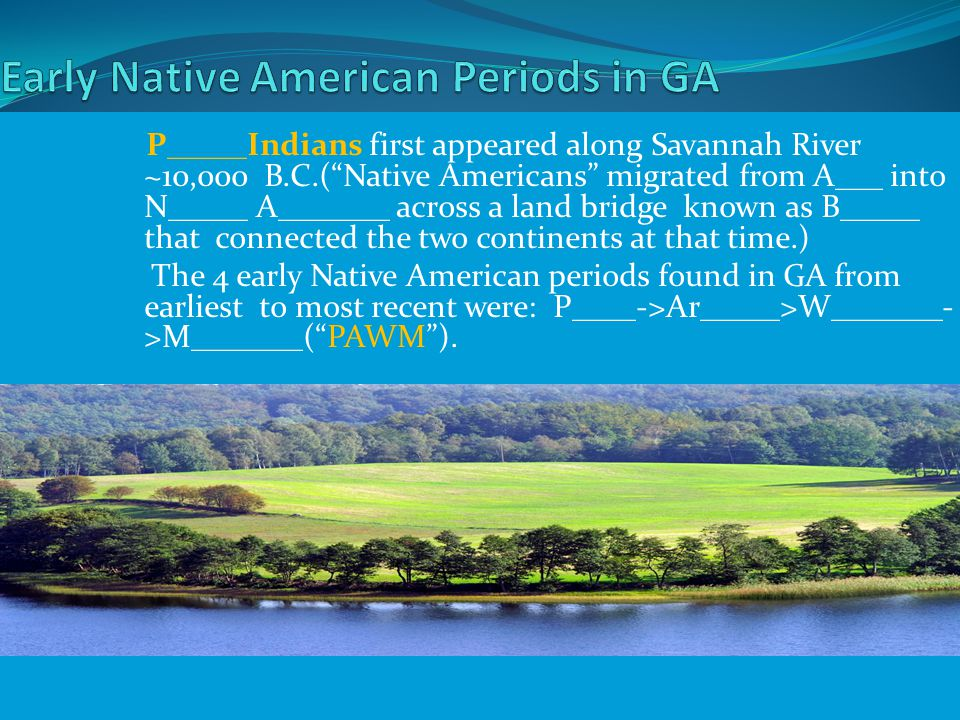 """Paleo Indians first appeared along Savannah River ~10,000 B.C.(""""Native Americans"""" migrated from Asia into North America across a land bridge known as"""