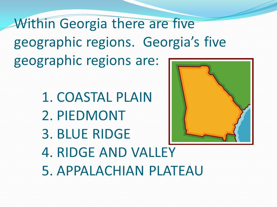 ** Georgia red clay (result of iron in the soil) **Part of the larger Piedmont (100 to 300 mi.