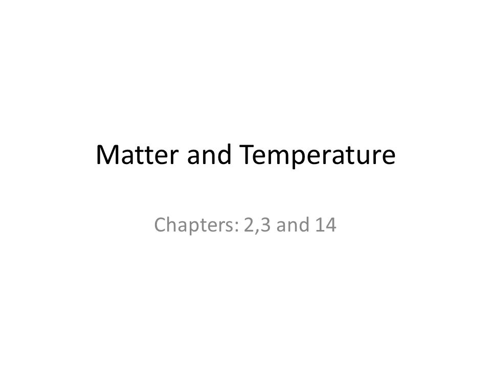 Matter and Temperature Chapters: 2,3 and 14