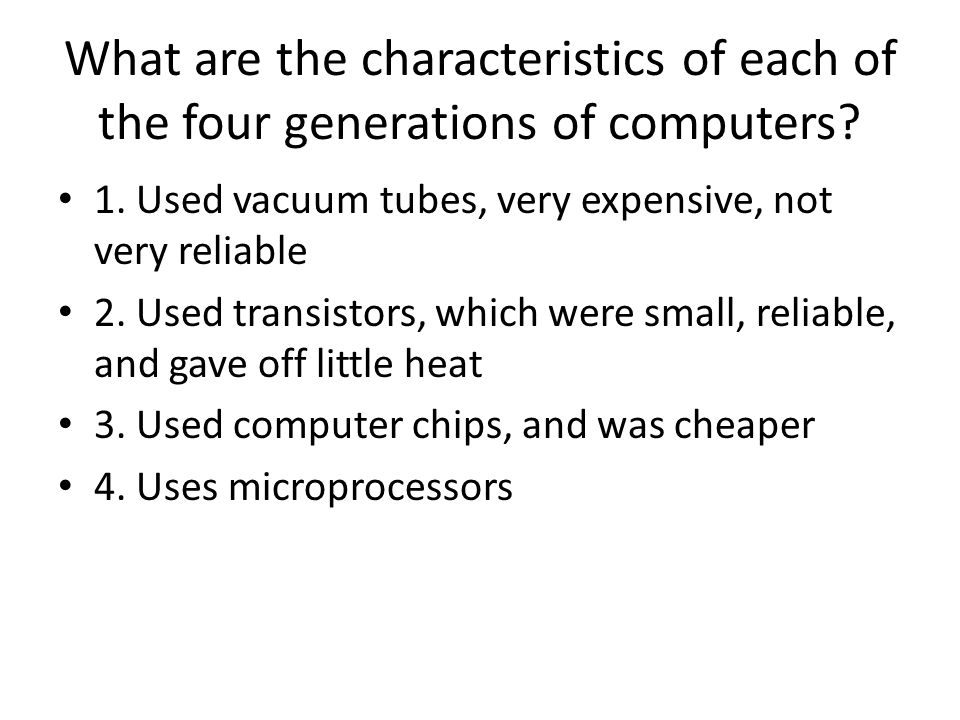 What are the characteristics of each of the four generations of computers.