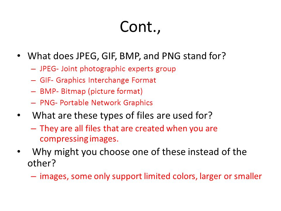 Cont., What does JPEG, GIF, BMP, and PNG stand for.