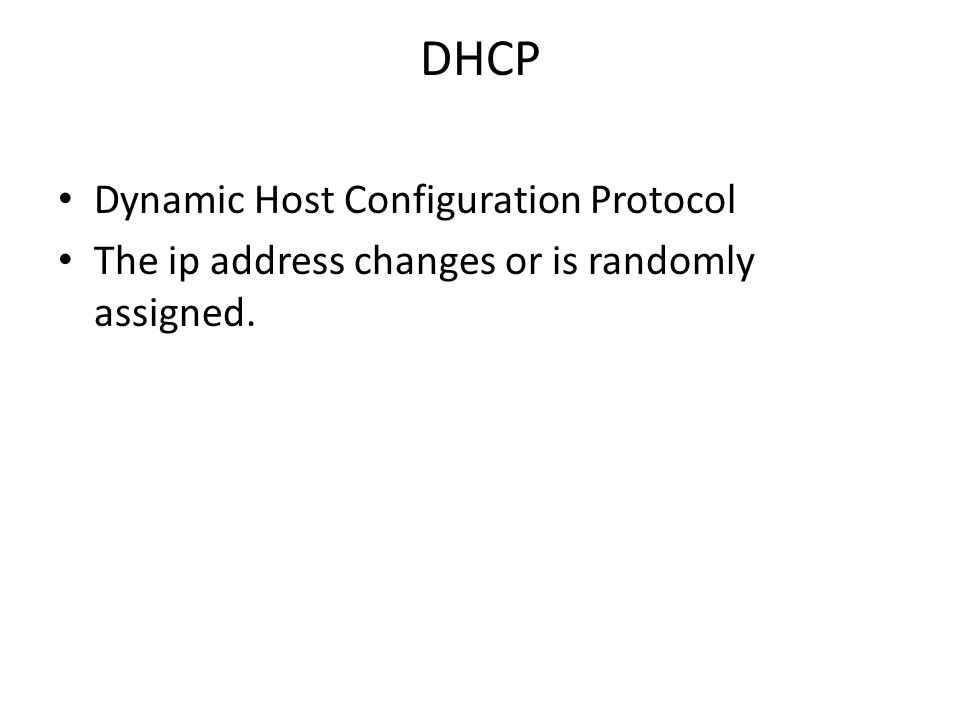DHCP Dynamic Host Configuration Protocol The ip address changes or is randomly assigned.