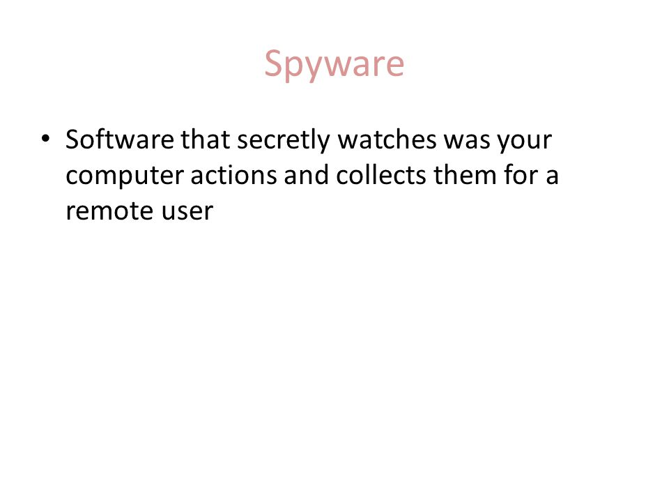 Spyware Software that secretly watches was your computer actions and collects them for a remote user