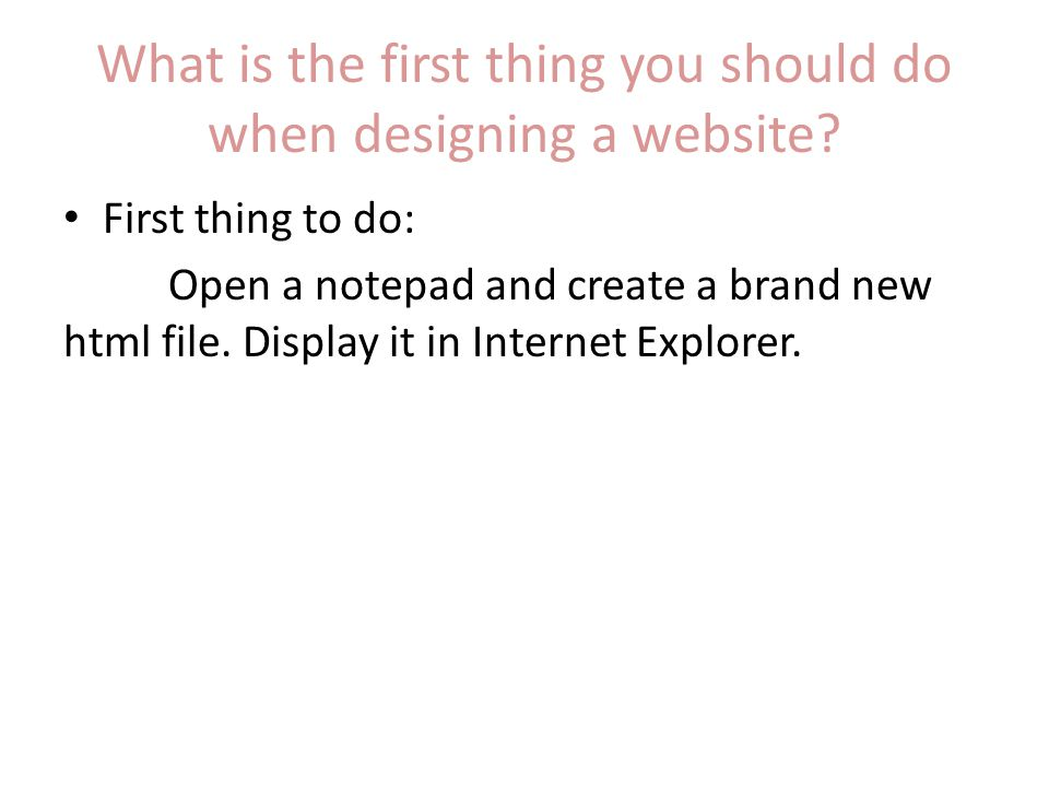 What is the first thing you should do when designing a website.