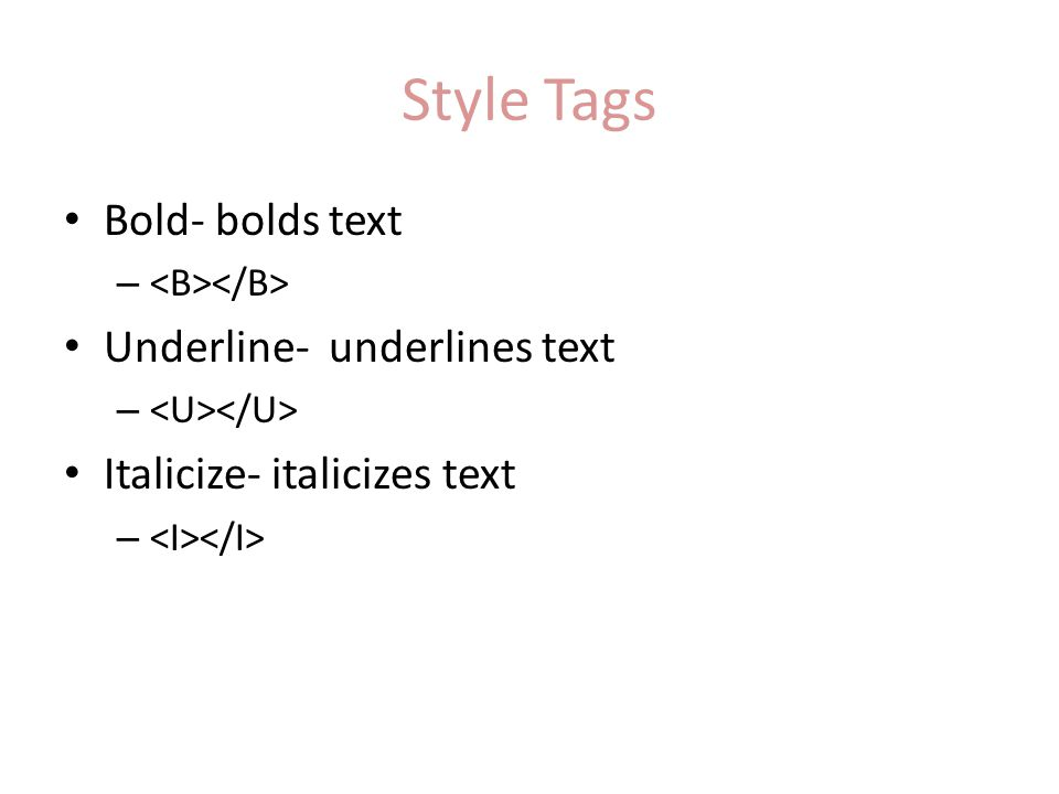 Style Tags Bold- bolds text – Underline- underlines text – Italicize- italicizes text –