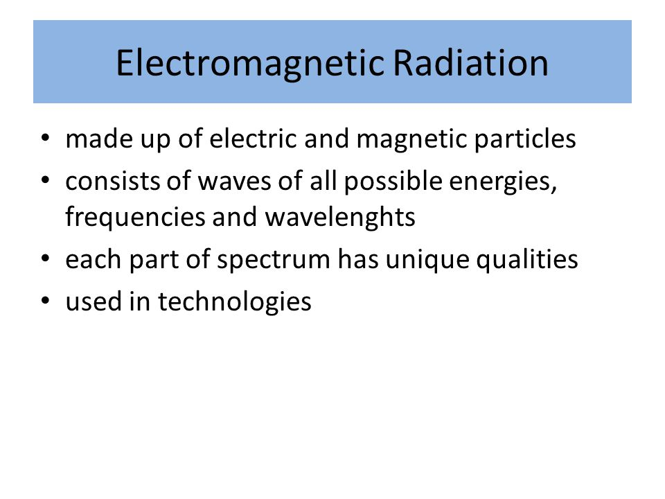 Electromagnetic Radiation made up of electric and magnetic particles consists of waves of all possible energies, frequencies and wavelenghts each part