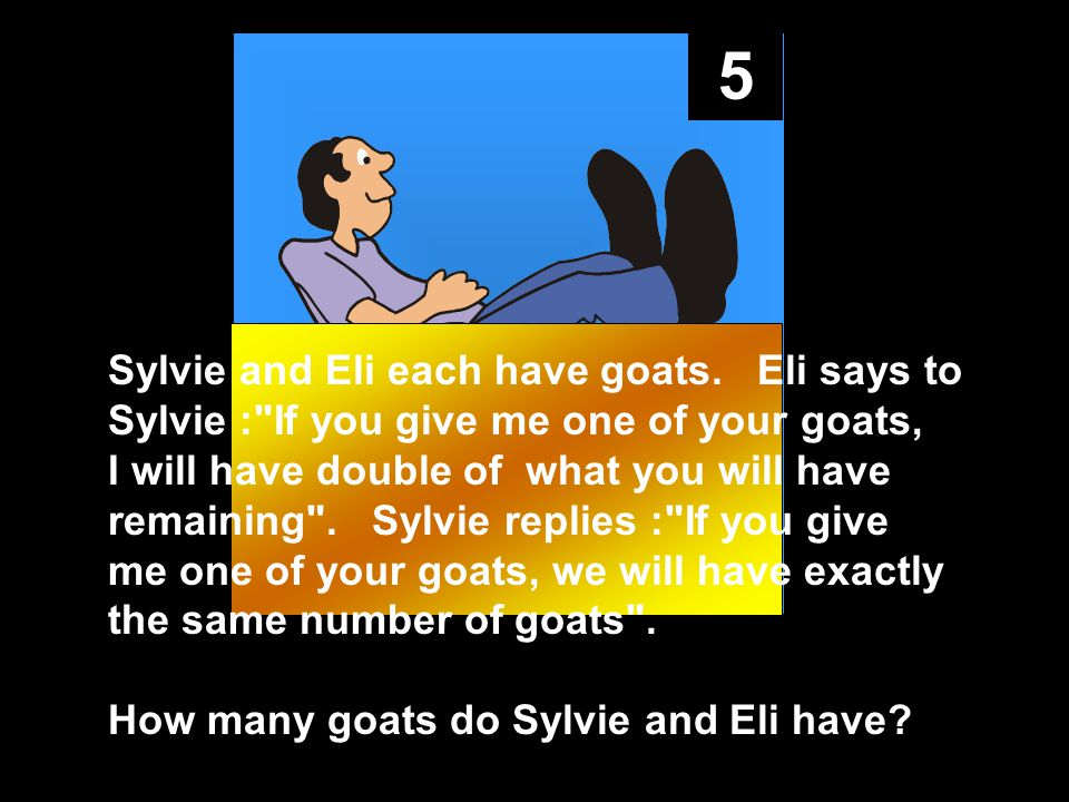 5 Sylvie and Eli each have goats.