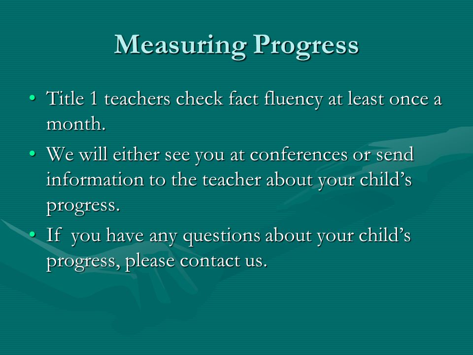 Measuring Progress Title 1 teachers check fact fluency at least once a month.Title 1 teachers check fact fluency at least once a month.