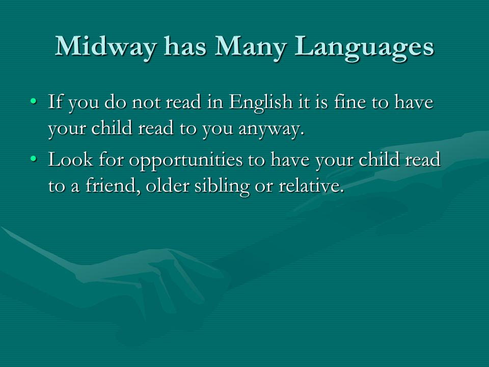 Midway has Many Languages If you do not read in English it is fine to have your child read to you anyway.If you do not read in English it is fine to have your child read to you anyway.