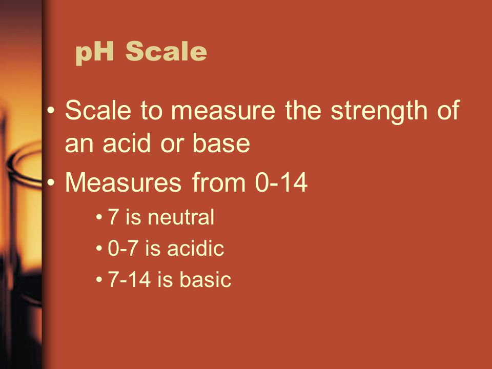 pH scale Each number on the scale is 10X as concentrated as the number before it