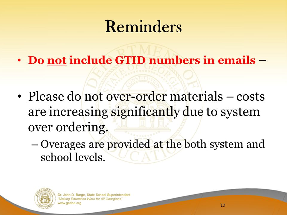 Reminders Do not include GTID numbers in emails – Please do not over-order materials – costs are increasing significantly due to system over ordering.