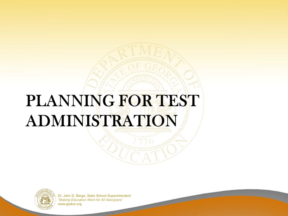PLANNING FOR TEST ADMINISTRATION