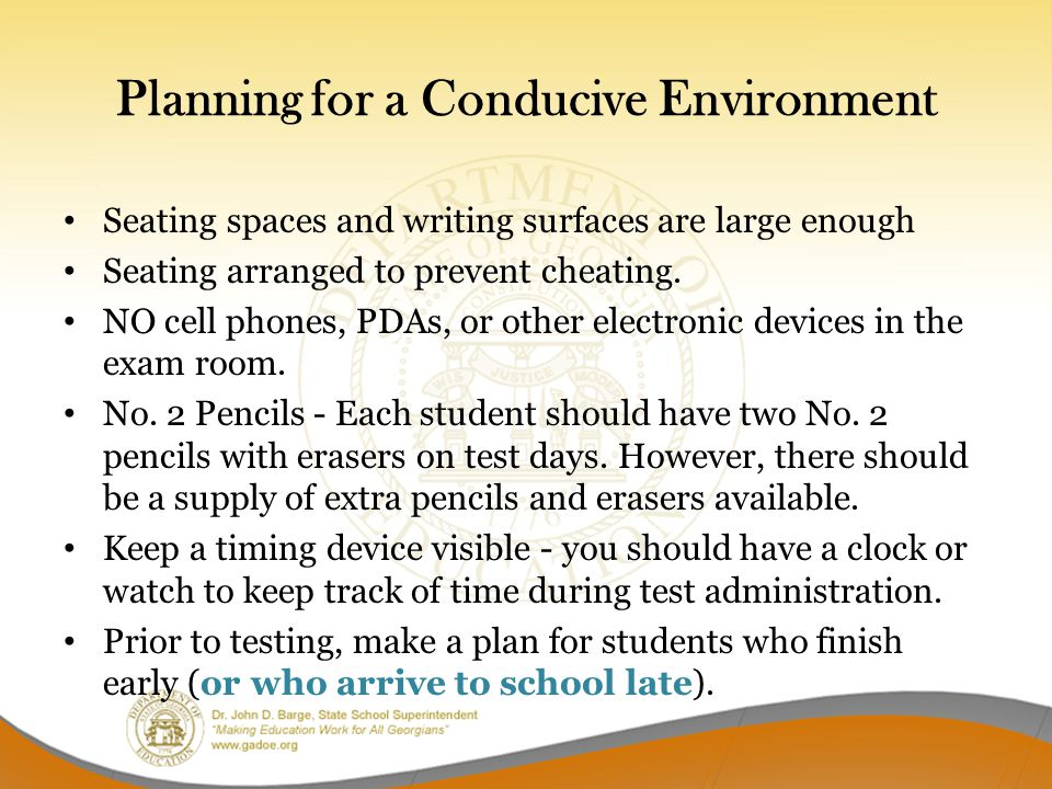 Planning for a Conducive Environment Seating spaces and writing surfaces are large enough Seating arranged to prevent cheating.
