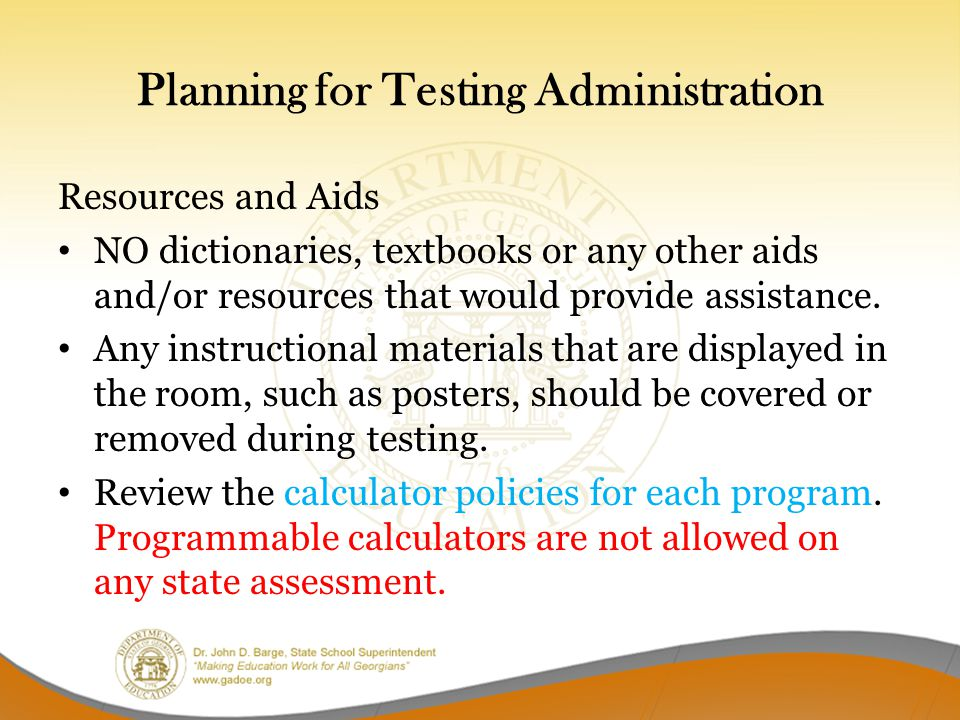 Planning for Testing Administration Resources and Aids NO dictionaries, textbooks or any other aids and/or resources that would provide assistance. An