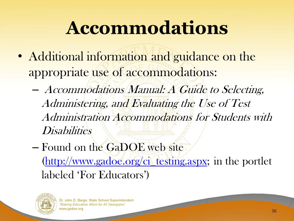 Accommodations Additional information and guidance on the appropriate use of accommodations: – Accommodations Manual: A Guide to Selecting, Administer