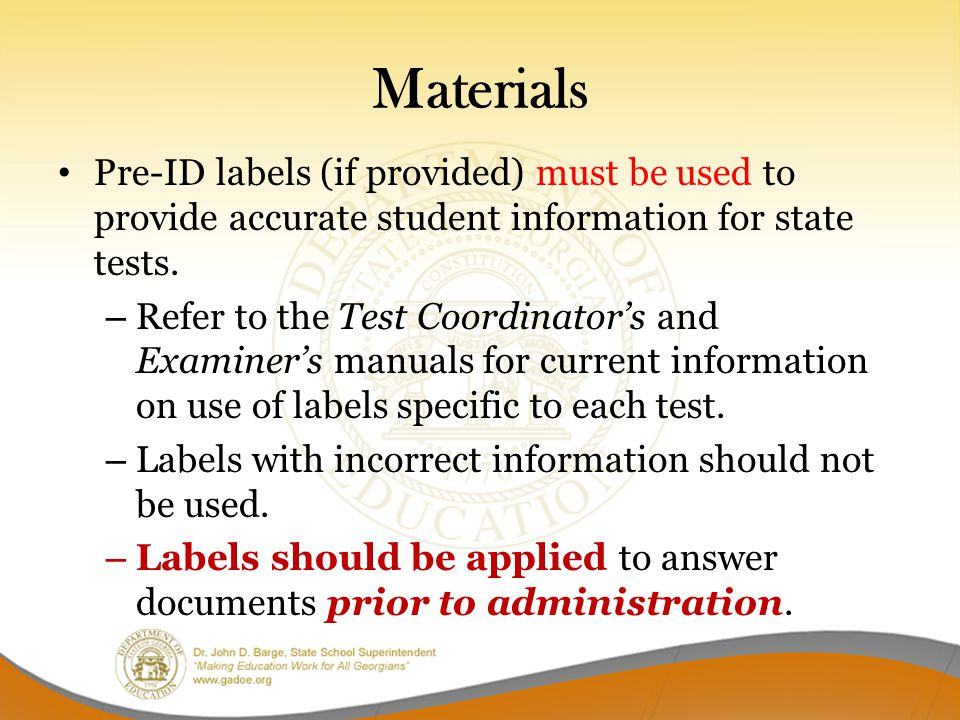 Materials Pre-ID labels (if provided) must be used to provide accurate student information for state tests. – Refer to the Test Coordinator's and Exam