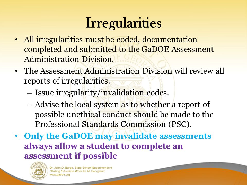 Irregularities All irregularities must be coded, documentation completed and submitted to the GaDOE Assessment Administration Division. The Assessment