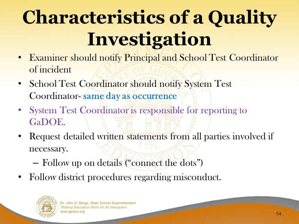 Characteristics of a Quality Investigation Examiner should notify Principal and School Test Coordinator of incident School Test Coordinator should not