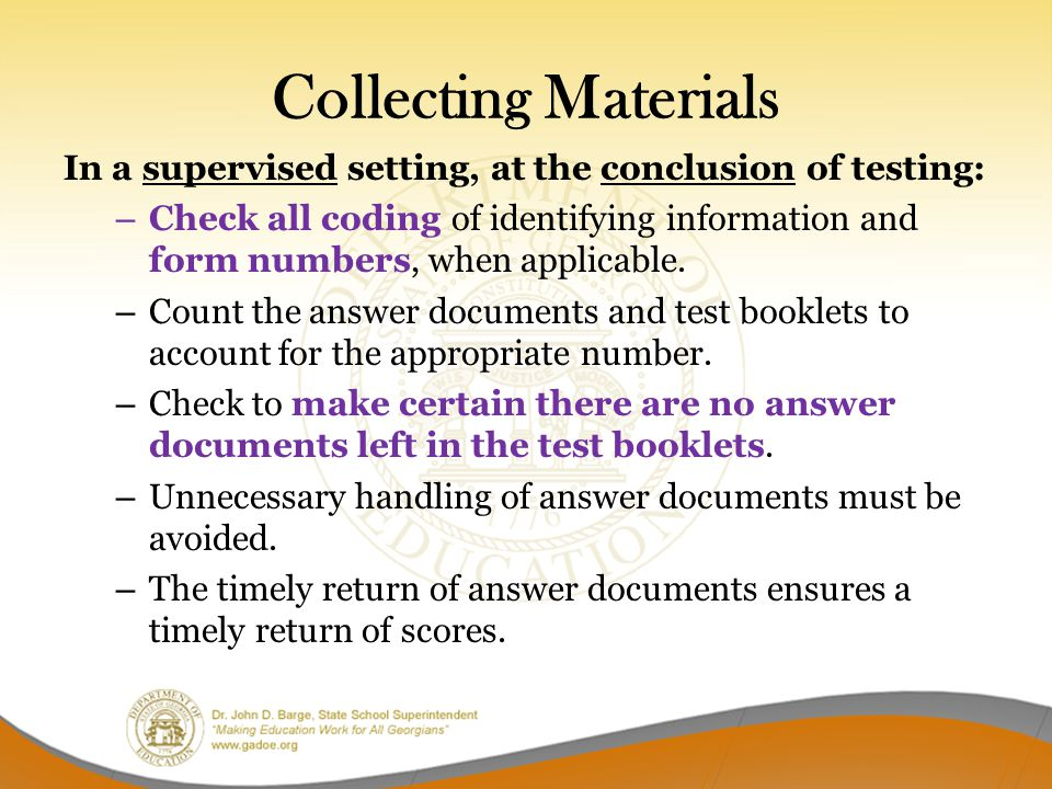 Collecting Materials In a supervised setting, at the conclusion of testing: – Check all coding of identifying information and form numbers, when appli