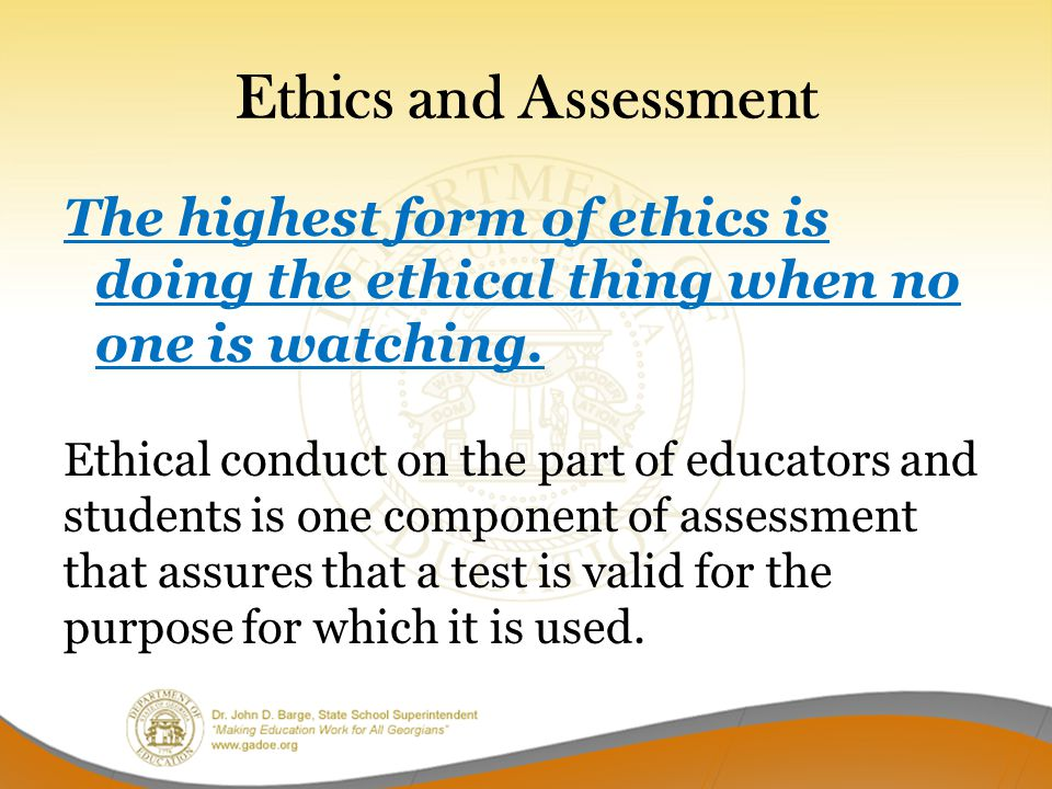 The highest form of ethics is doing the ethical thing when no one is watching.