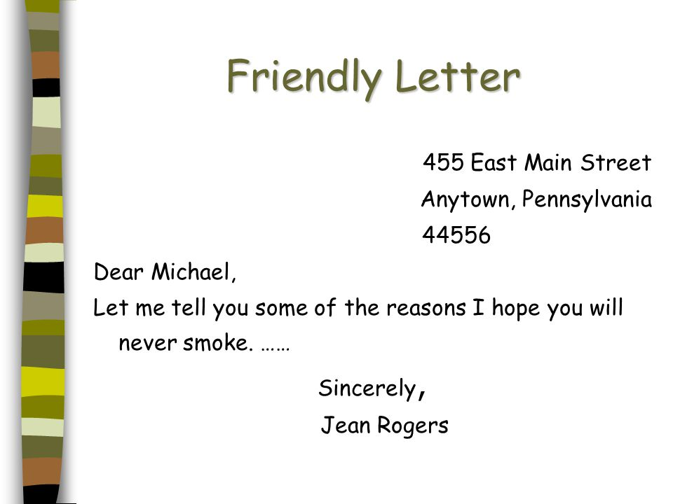 Friendly Letter 455 East Main Street Anytown, Pennsylvania 44556 Dear Michael, Let me tell you some of the reasons I hope you will never smoke. …… Sin