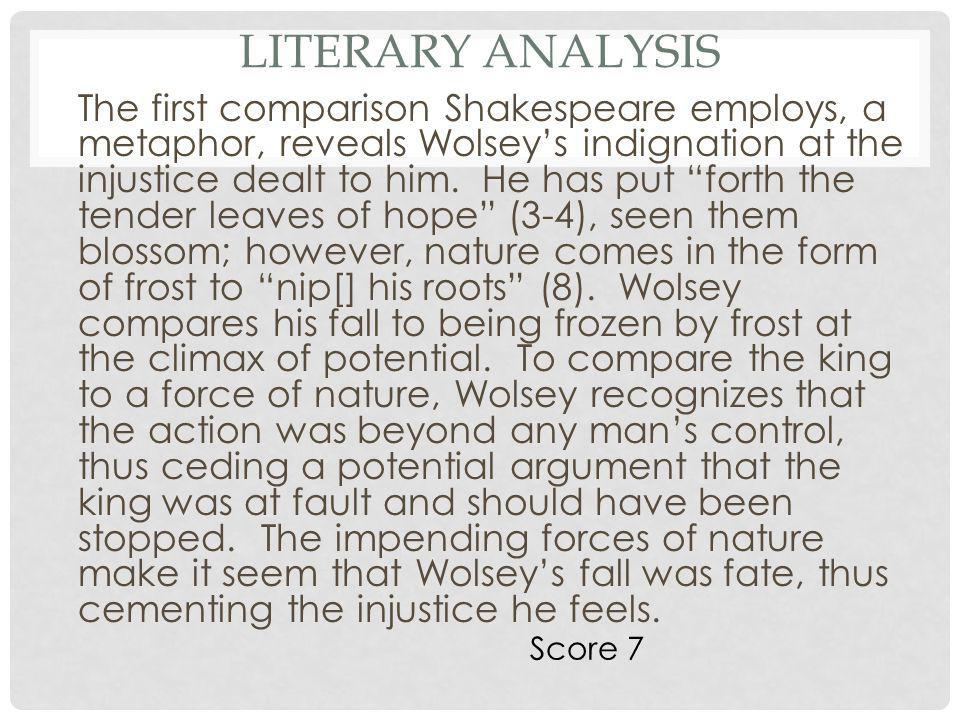 "LITERARY ANALYSIS The first comparison Shakespeare employs, a metaphor, reveals Wolsey's indignation at the injustice dealt to him. He has put ""forth"