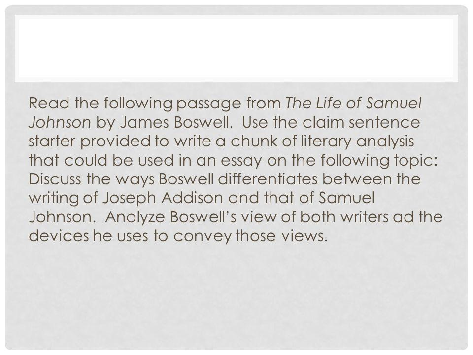 Read the following passage from The Life of Samuel Johnson by James Boswell. Use the claim sentence starter provided to write a chunk of literary anal