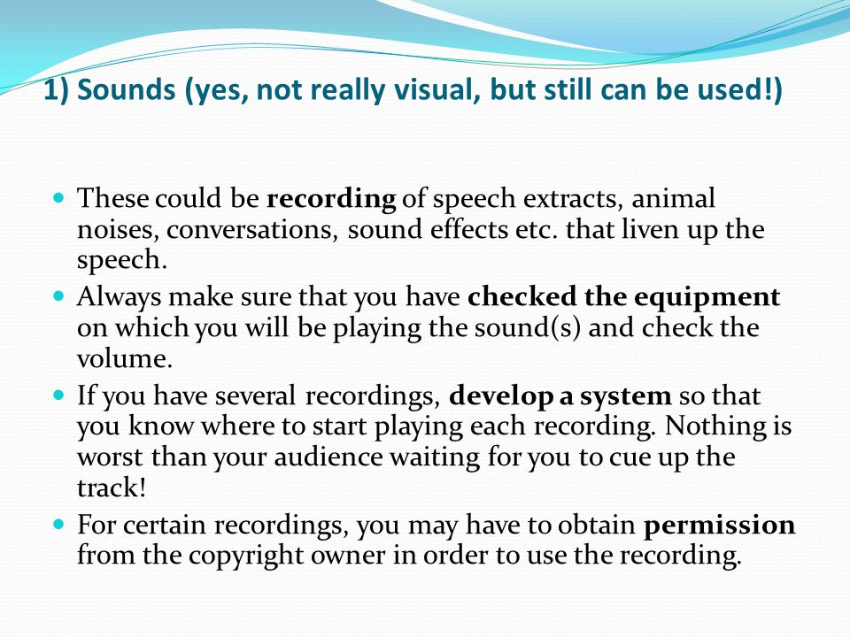 1) Sounds (yes, not really visual, but still can be used!) These could be recording of speech extracts, animal noises, conversations, sound effects etc.
