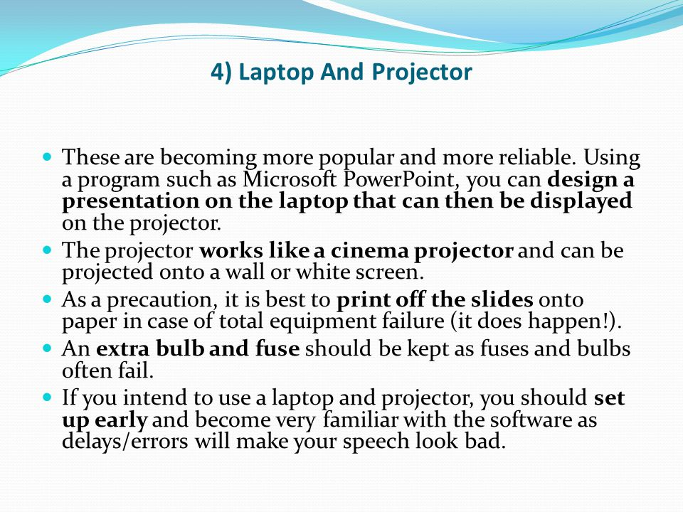 4) Laptop And Projector These are becoming more popular and more reliable.