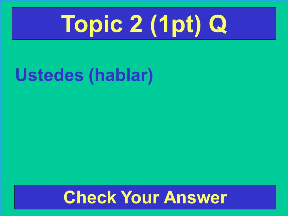 Tú estudias Topic 1 (5pts) Ans Back to the Game Board