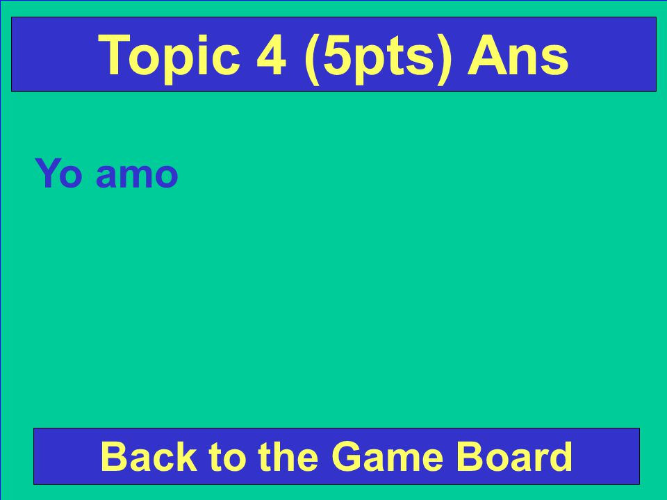 Yo (amar) Check Your Answer Topic 4 (5pts) Q