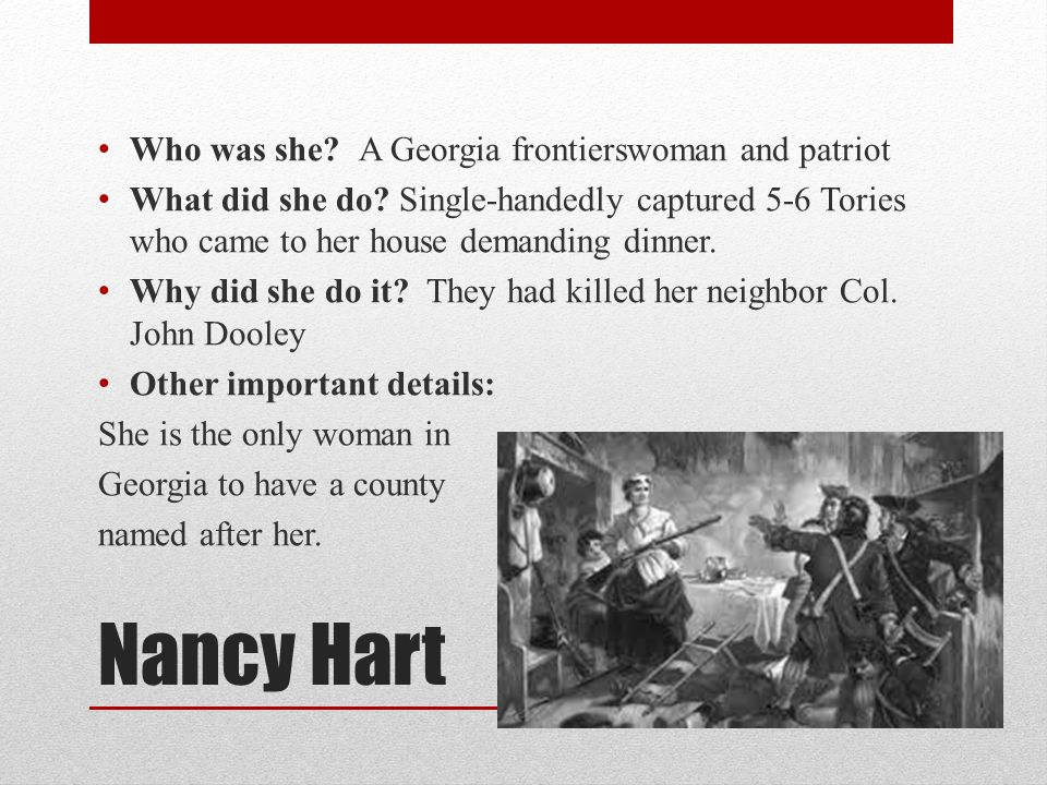 Nancy Hart Who was she. A Georgia frontierswoman and patriot What did she do.