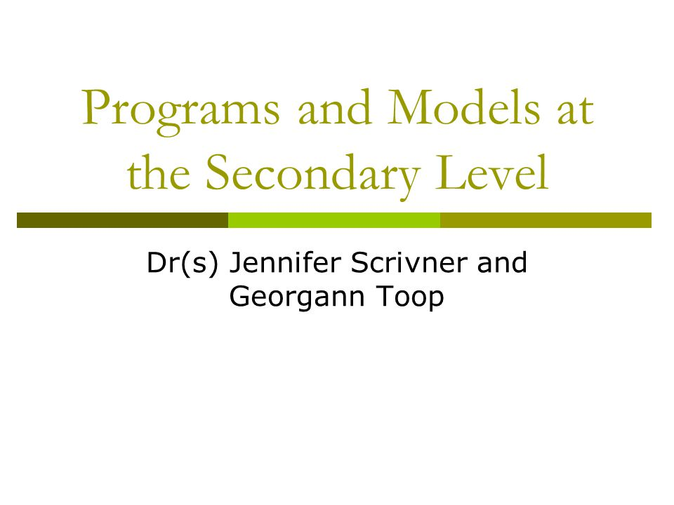 Programs and Models at the Secondary Level Dr(s) Jennifer Scrivner and Georgann Toop