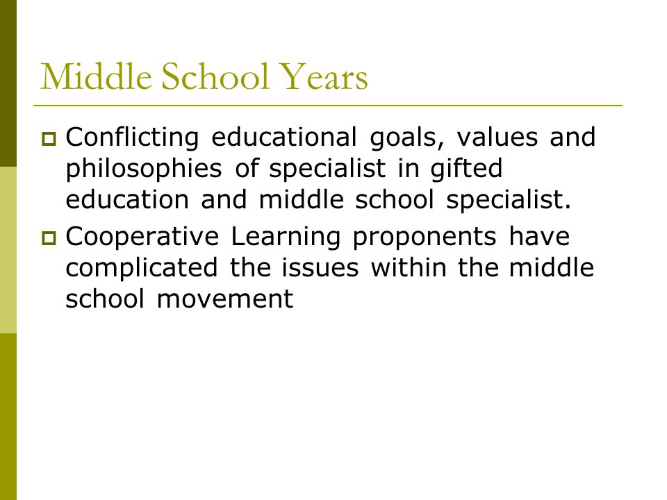 Middle School Years  Conflicting educational goals, values and philosophies of specialist in gifted education and middle school specialist.