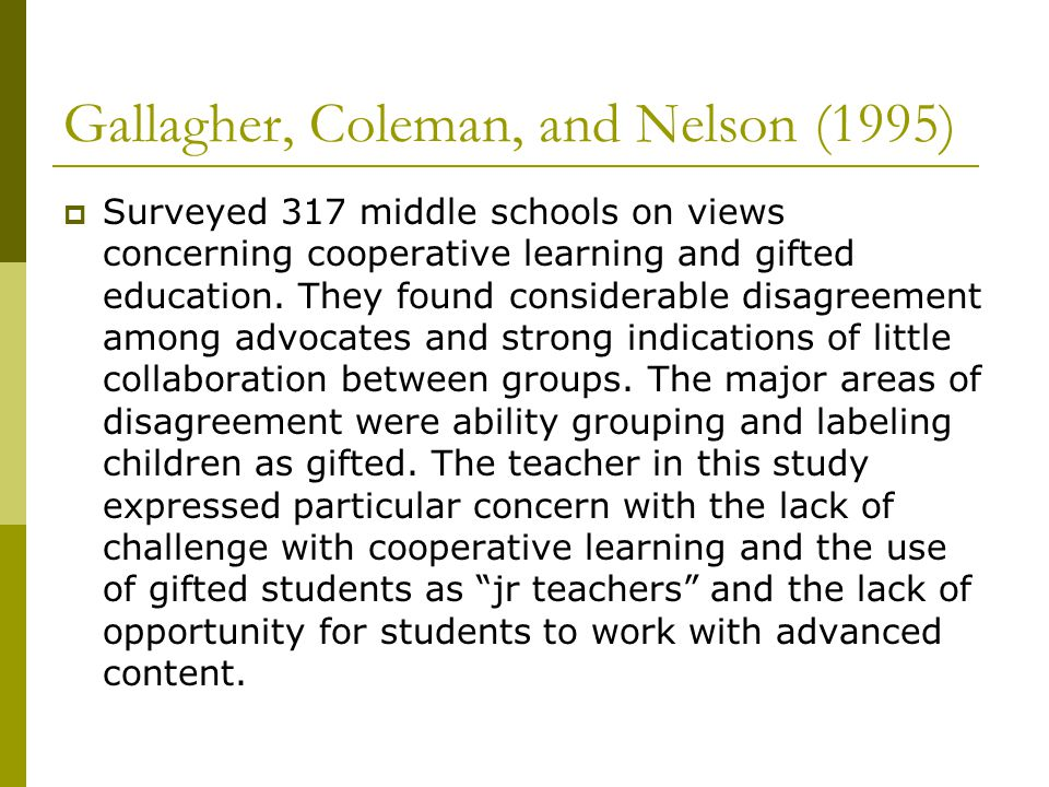 Gallagher, Coleman, and Nelson (1995)  Surveyed 317 middle schools on views concerning cooperative learning and gifted education.