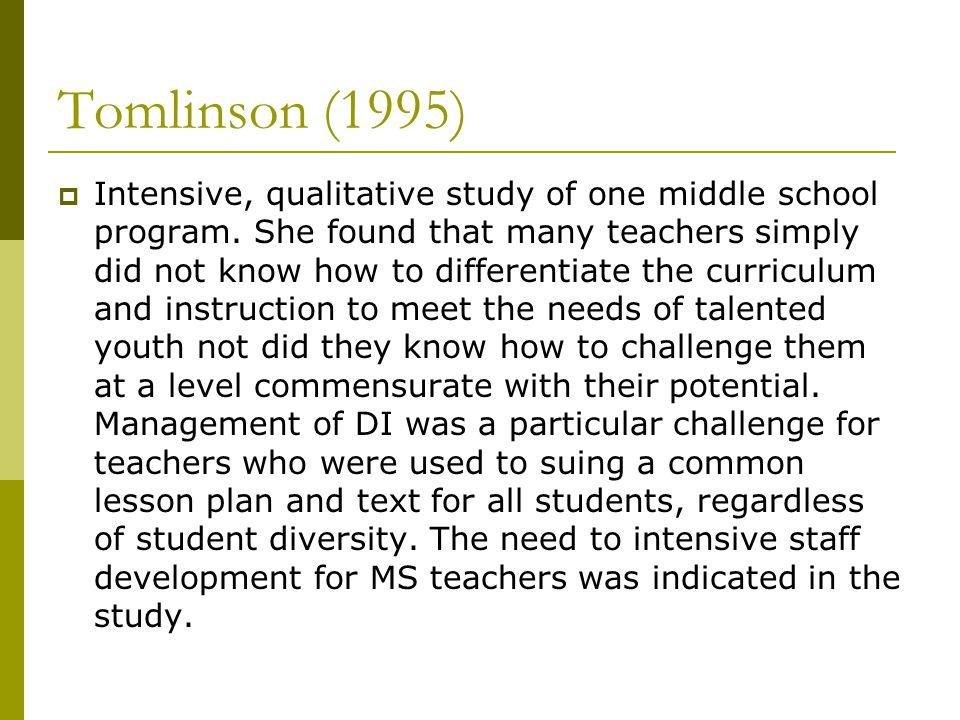 Tomlinson (1995)  Intensive, qualitative study of one middle school program.
