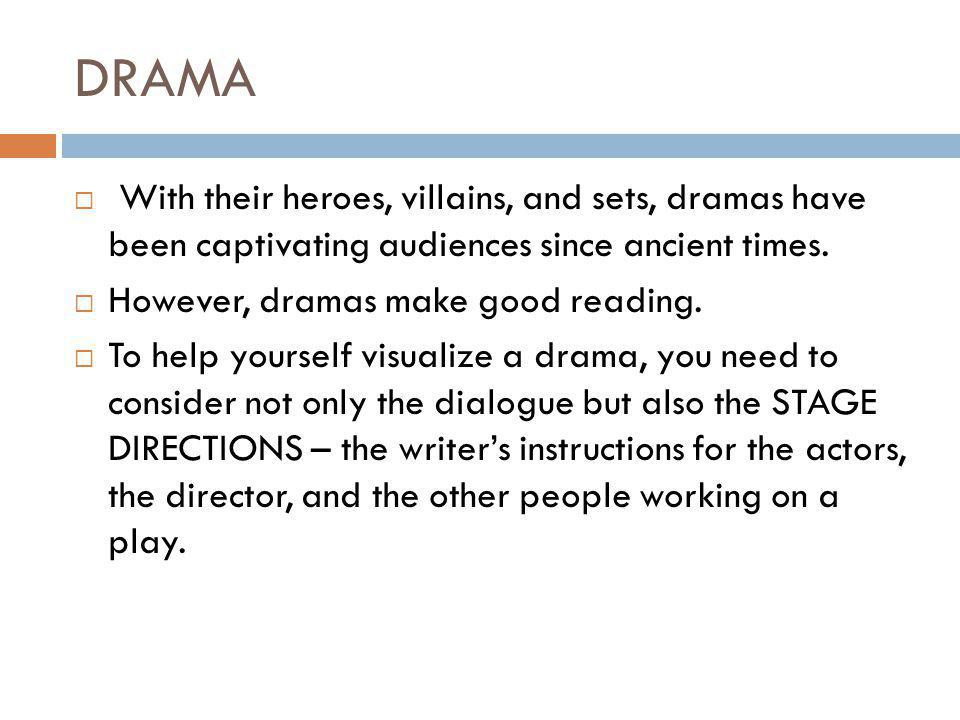 DRAMA  With their heroes, villains, and sets, dramas have been captivating audiences since ancient times.