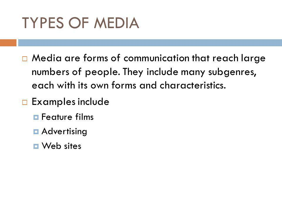 TYPES OF MEDIA  Media are forms of communication that reach large numbers of people.